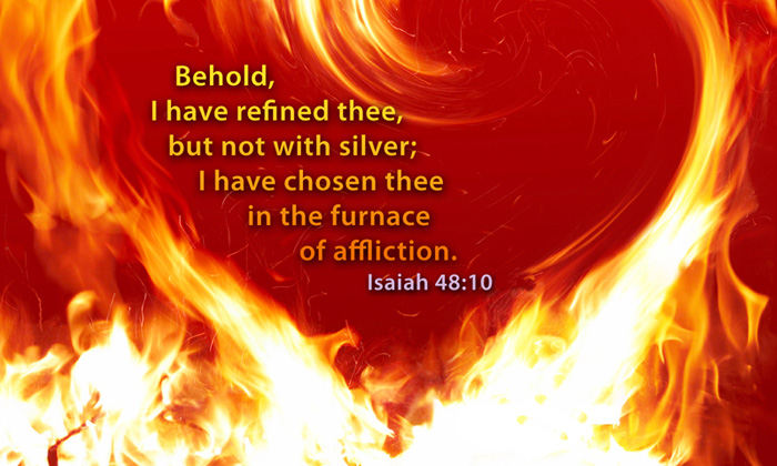 Isaiah 48-10 - I have chosen thee in the furnace of affliction